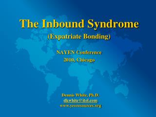 The Inbound Syndrome (Expatriate Bonding) NAYEN Conference 2010, Chicago