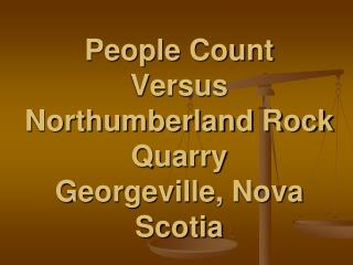 People Count  Versus   Northumberland Rock Quarry  Georgeville, Nova Scotia