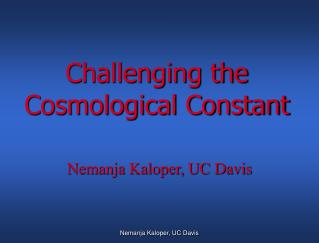 Challenging the Cosmological Constant