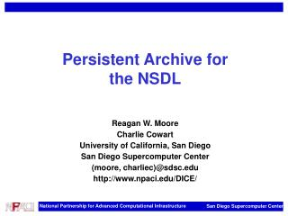 Persistent Archive for the NSDL Reagan W. Moore Charlie Cowart University of California, San Diego San Diego Supercompu