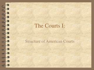 The Courts I: