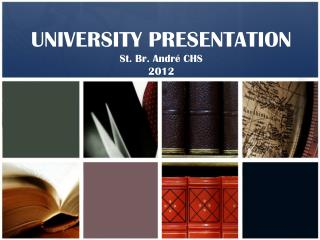 UNIVERSITY PRESENTATION St. Br. Andr é CHS 2012