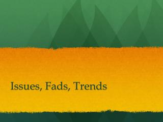Issues, Fads , Trends