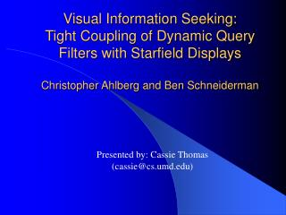 Visual Information Seeking: Tight Coupling of Dynamic Query Filters with Starfield Displays Christopher Ahlberg and Ben