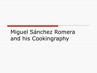 Miguel S nchez Romera and his Cookingraphy