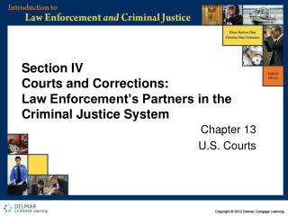 Section IV Courts and Corrections:  Law Enforcement's Partners in the Criminal Justice System