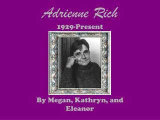 Adrienne Rich 1929-Present