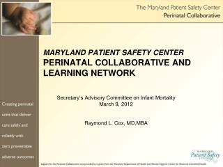 MARYLAND PATIENT SAFETY CENTER  PERINATAL COLLABORATIVE AND LEARNING NETWORK