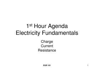 1 st  Hour Agenda Electricity Fundamentals