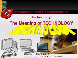 Information and Communication Technology:  The Meaning of TECHNOLOGY