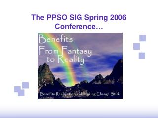 The PPSO SIG Spring 2006 Conference�