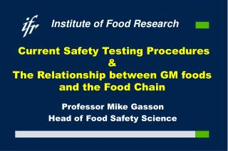 Current Safety Testing Procedures & The Relationship between GM foods and the Food Chain