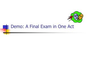 Demo: A Final Exam in One Act