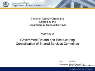 Common Agency Operations  Offered by the  Department of General Services Presented to: Government Reform and Restructur