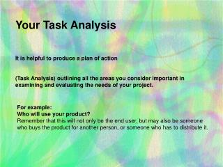 Your Task Analysis  It is helpful to produce a plan of action