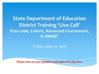 State Department of Education  District Training 'Live Call' Post-code, Cohort, Advanced Coursework, & SMART