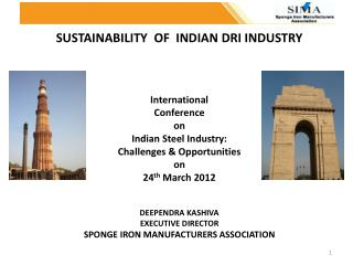 In India, DRI  mainly used in India as a substitute of steel melting scrap in steel making through DRI– EAF/IF routes.