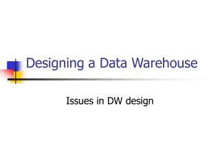 Designing a Data Warehouse