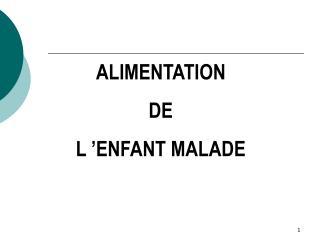 ALIMENTATION  DE  L'ENFANT MALADE