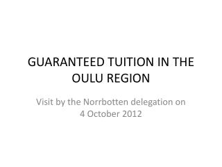 GUARANTEED TUITION IN THE OULU REGION