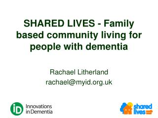 SHARED LIVES - Family based community living for people with dementia