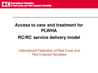 Access to care and treatment for PLWHA RC/RC service delivery model