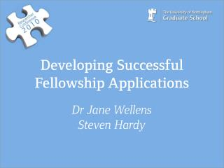 Developing Successful Fellowship Applications Dr Jane Wellens Steven Hardy