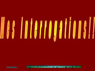 Mes Interrogations!!