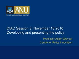 DIAC Session 3, November 18 2010 Developing and presenting the policy