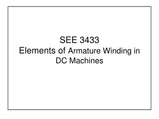 SEE 3433 Elements of Armature Winding in DC Machines
