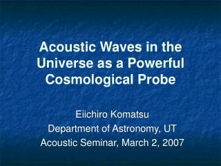 Acoustic Waves in the Universe as a Powerful Cosmological Probe