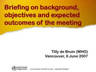 Tilly de Bruin (WHO) Vancouver, 6 June 2007