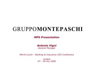 MPS Presentation  Antonio Vigni General Manager Merrill Lynch  –  Banking & Insurance CEO Conference London 07  –  09 O