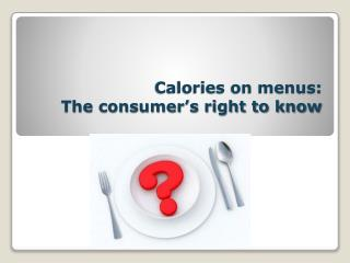 Calories on menus:  The consumer's right to know