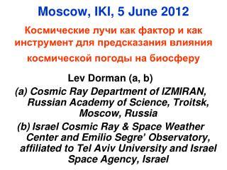 Moscow, IKI, 5 June 2012 Космические лучи как фактор и как инструмент для предсказания влияния космической погоды на би