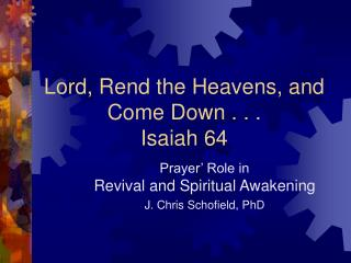 Lord, Rend the Heavens, and Come Down . . . Isaiah 64