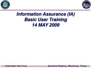 Information Assurance (IA) Basic User Training 14 MAY 2009