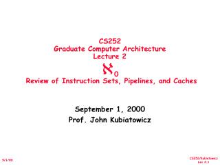 CS252 Graduate Computer Architecture Lecture 2  0  Review of Instruction Sets, Pipelines, and Caches