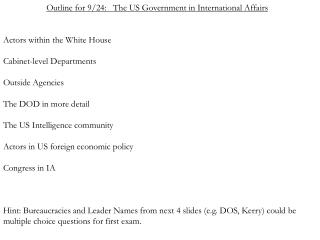 Outline for 9/24:   The US Government in International Affairs Actors within the White House Cabinet-level Departments