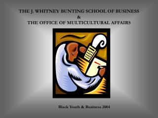 THE J. WHITNEY BUNTING SCHOOL OF BUSINESS & THE OFFICE OF MULTICULTURAL AFFAIRS
