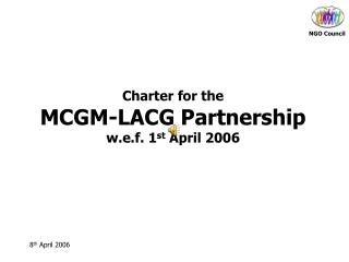 Charter for the MCGM-LACG Partnership w.e.f. 1 st  April 2006