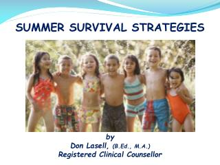 SUMMER SURVIVAL STRATEGIES by Don Lasell,  (B.Ed., M.A.) Registered Clinical Counsellor