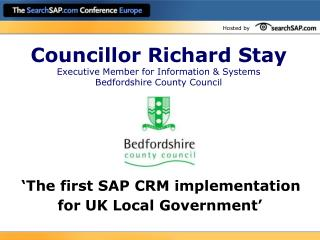Councillor Richard Stay Executive Member for Information & Systems Bedfordshire County Council