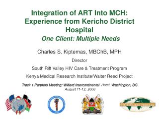 Charles S. Kiptemas, MBChB, MPH Director South Rift Valley HIV Care & Treatment Program Kenya Medical Research Institut