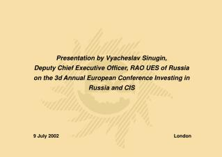 Presentation by Vyacheslav Sinugin,  Deputy Chief Executive Officer, RAO UES of Russia on the 3d Annual European Confer