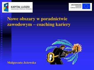 Nowe obszary w poradnictwie zawodowym – coaching kariery Małgorzata Jeżewska