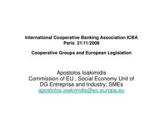 International Cooperative Banking Association ICBA  Paris  21/11/2008 Cooperative Groups and European Legislation