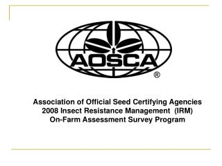 Association of Official Seed Certifying Agencies 2008 Insect Resistance Management  (IRM) On-Farm Assessment Survey Pro