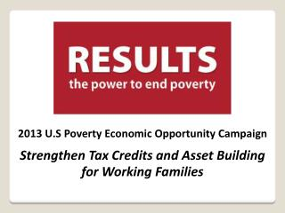 2013 U.S Poverty Economic Opportunity Campaign Strengthen Tax Credits and Asset Building for Working Families