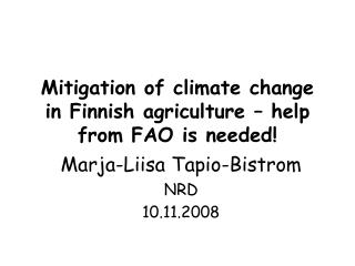 Mitigation of climate change in Finnish agriculture – help from FAO is needed!